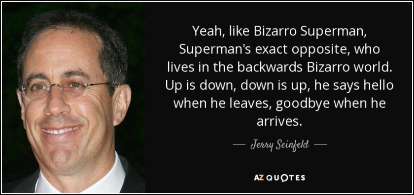 quote-yeah-like-bizarro-superman-superman-s-exact-opposite-who-lives-in-the-backwards-bizarro-jerry-seinfeld-71-63-13